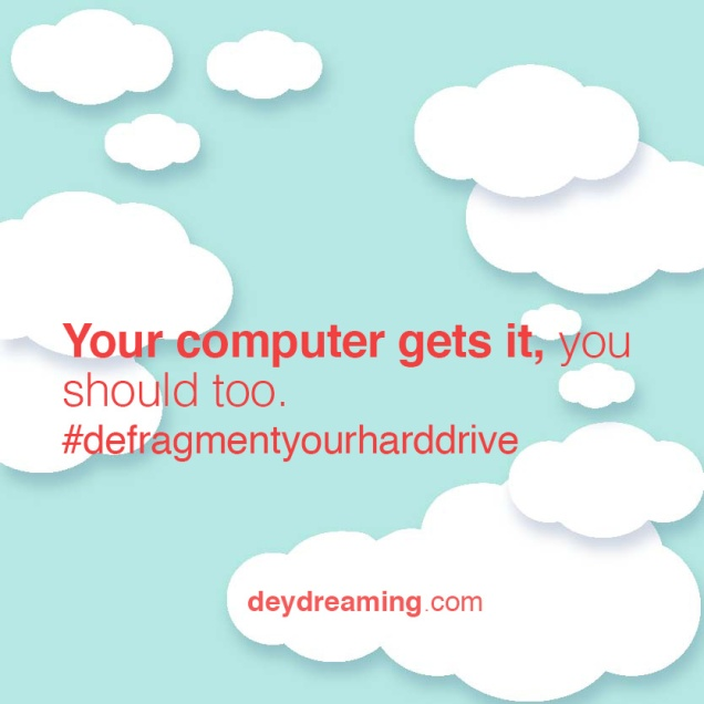 Your computer gets it you should too defragment your harddrive