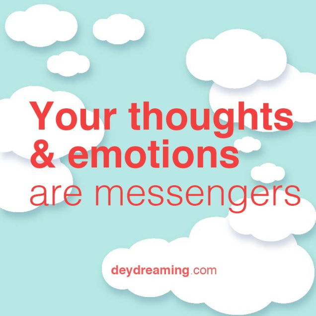 Your thoughts and emotions are messengers