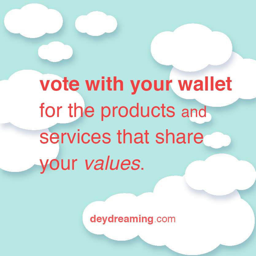 vote with your wallet for the products and services that share your values