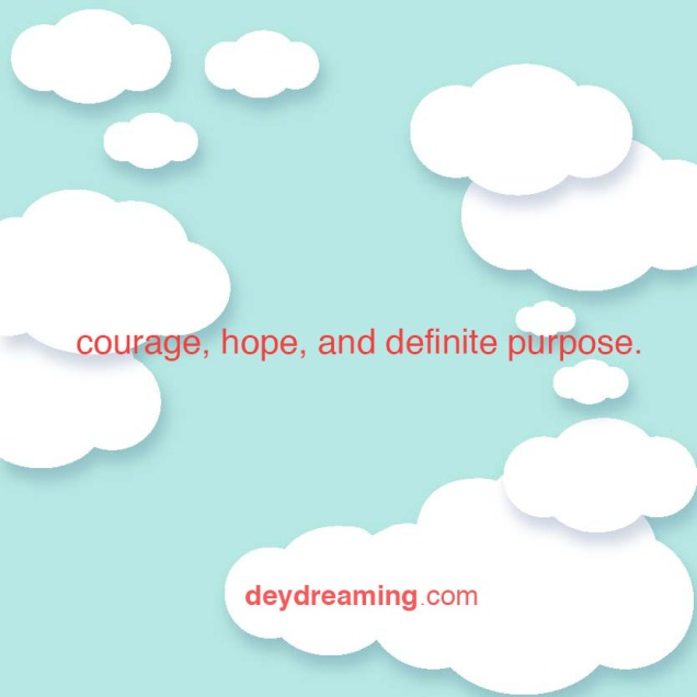 courage hope and definite purpose