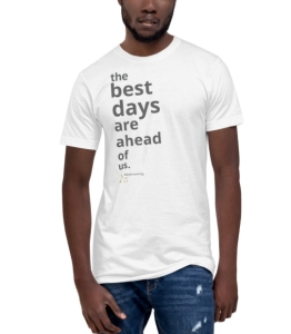 the best day are ahead of us — deydreaming t-shirt