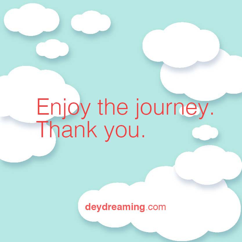 Enjoy the journey Thank you