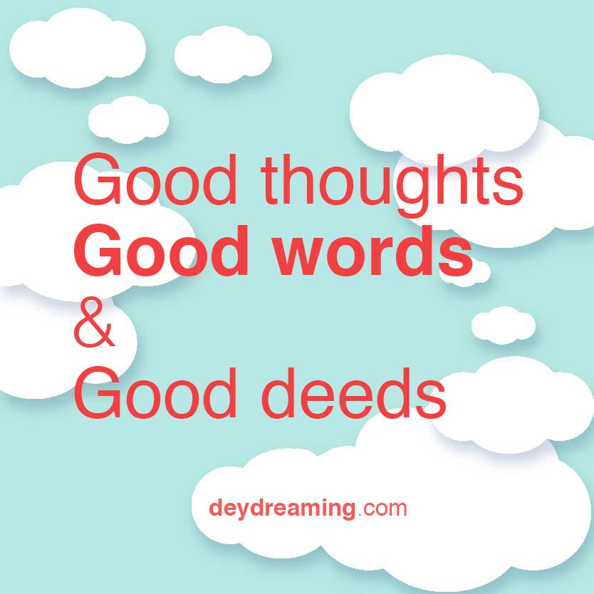 Good thoughts Good words Good deeds