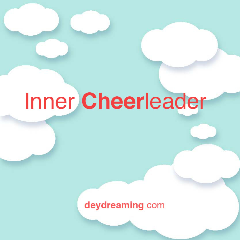 Inner Cheerleader -deydreaming - cloudthought -daydreaming - cloud thought -inspirational motivational mindful daily message