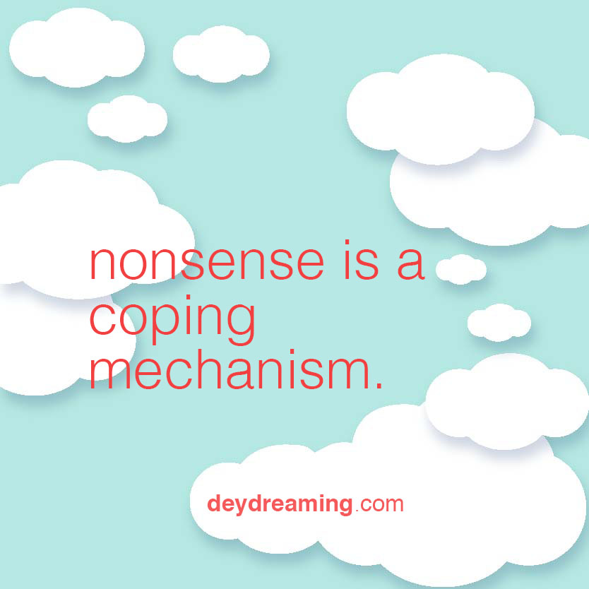 nonsense is a coping mechanism