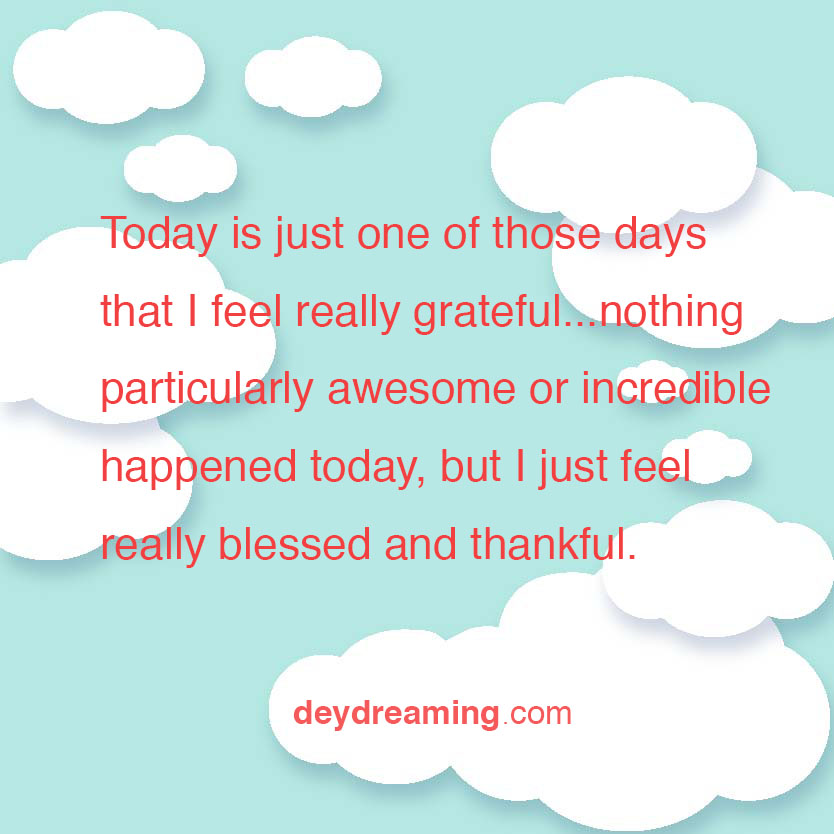 Today is just one of those days that I feel really grateful nothing particularly awesome or incredible happened today, but I just feel really blessed and thankful - deydreaming - mindfulness - cloud thoughts - daydreaming - uplifting cloudThoughts - inspirational and motivational blog - with a hint of meditation